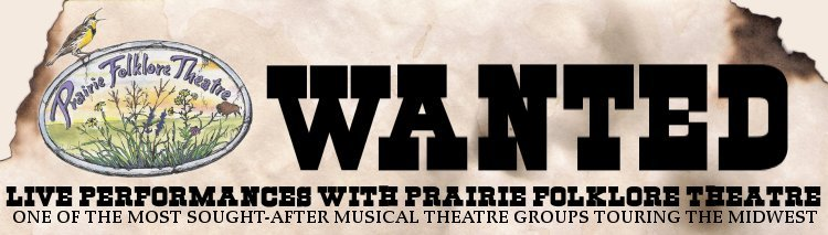 WANTED: Live Performances with Prairie Folklore Theatre, One of the Most Sought After Musical Theatre Groups Touring the Midwest.